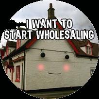 I want to start wholesaling.