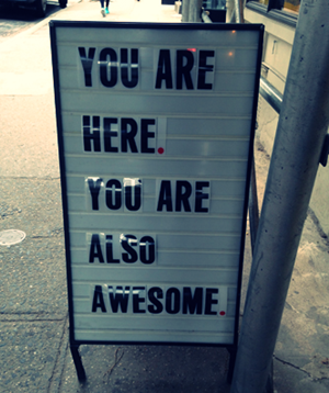 you are here you are also awesome