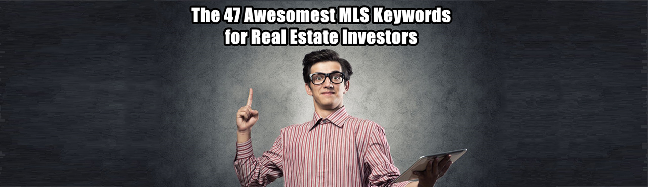 The 47 Awesomest MLS Keywords for Real Estate Investors