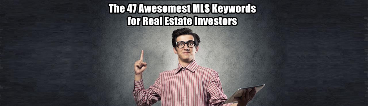 The 47 Awesomest MLS Keywords for Real Estate Investors