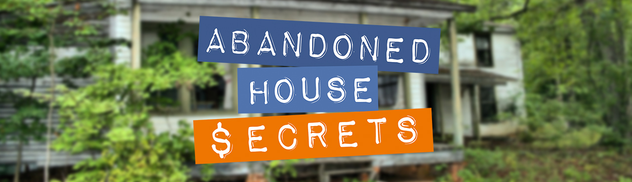 "Announcing: ""Abandoned House Secrets"" for Real Estate Investors"