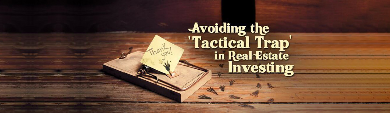 Top Real Estate Investing Mistakes: The 'Tactical Trap'