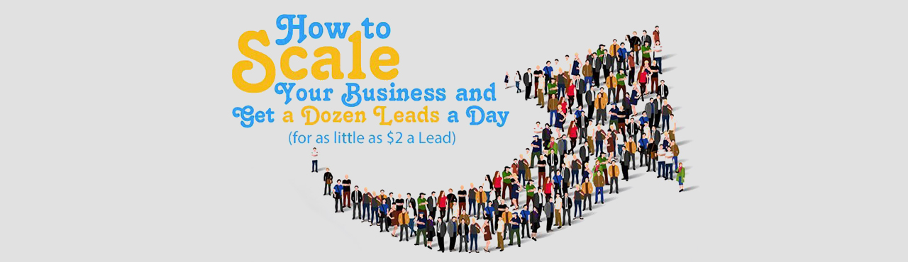 How to Scale Your Business and Get a Dozen Leads a Day
