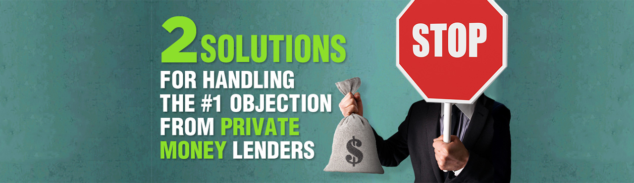 2 Solutions for Handling the #1 Objection from Private Money Lenders