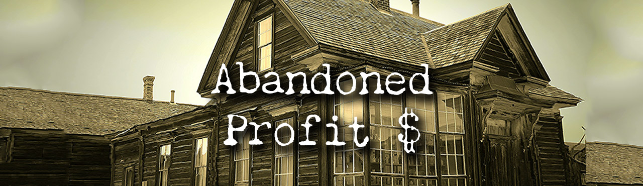 "Announcing: ""Abandoned Profits"" for Real Estate Investors"