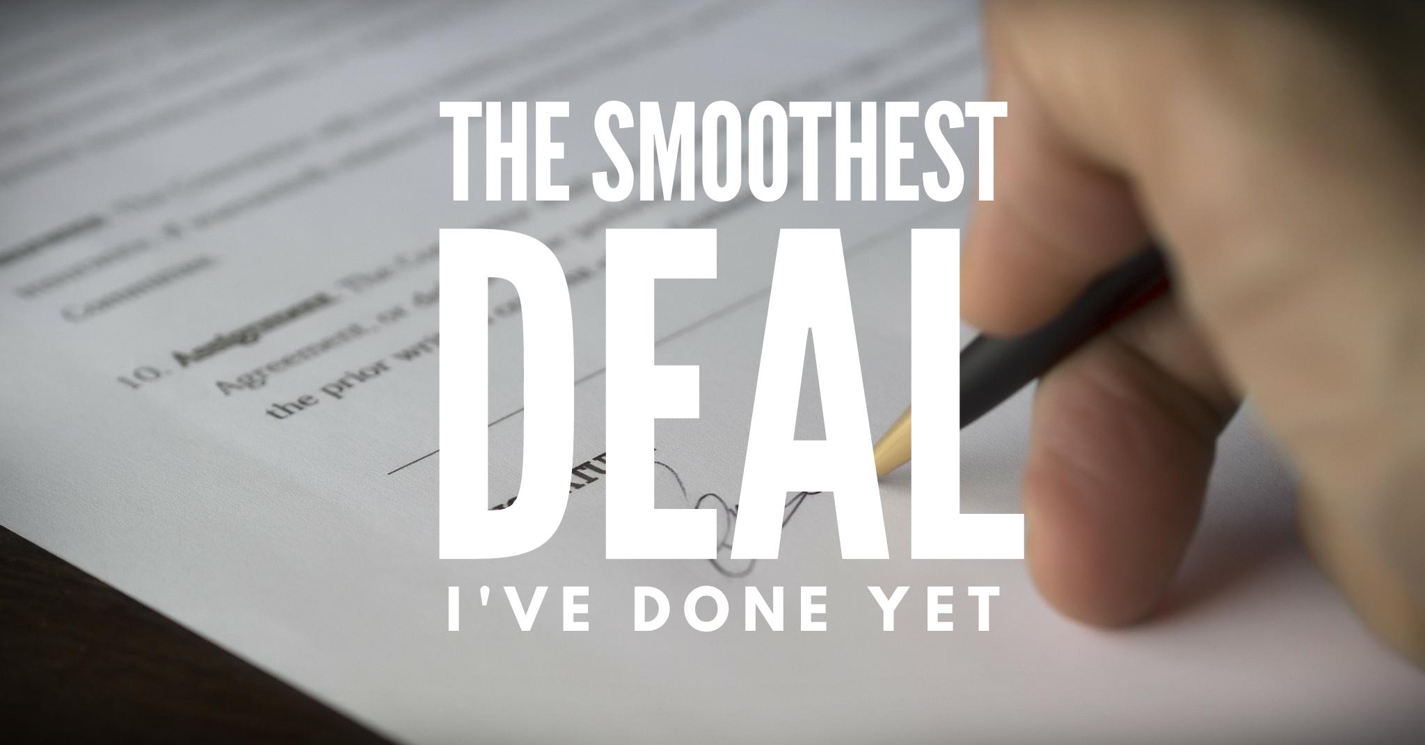 Smoothest Deal I've Done Yet