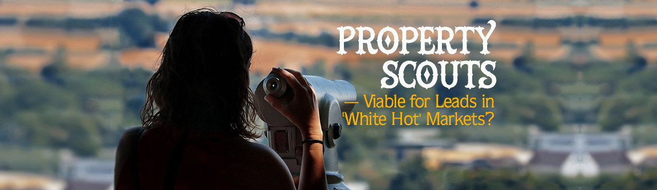 Property Scouts—Viable for Leads in 'White Hot' Markets?