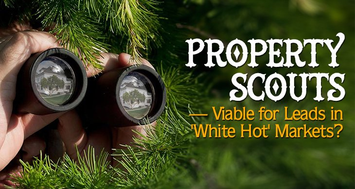 Property Scouts - Viable for Leads in 'White Hot' Markets