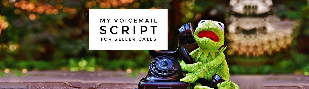 Here's My Motivated Seller VOICEMAIL Script