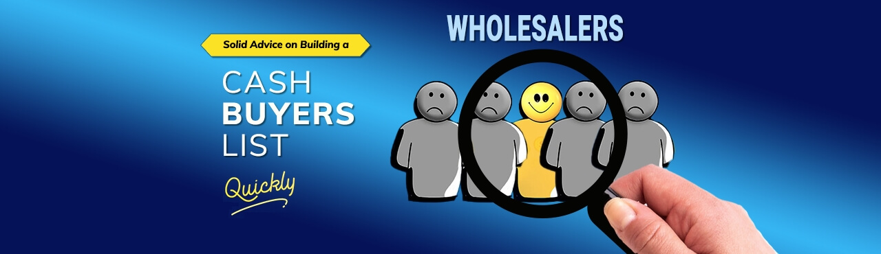 Wholesalers: Solid Advice on Building a Cash Buyers List Quickly