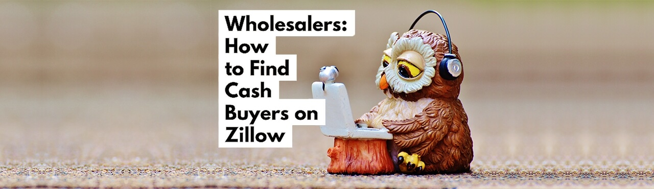 Wholesalers: How to Find Cash Buyers on Zillow